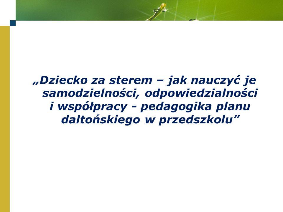 """""""Dziecko za sterem – jak nauczyć je samodzielności, odpowiedzialności i współpracy - pedagogika planu daltońskiego w przedszkolu"""