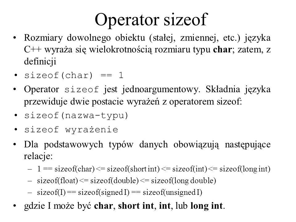 Operator sizeof Rozmiary dowolnego obiektu (stałej, zmiennej, etc.) języka C++ wyraża się wielokrotnością rozmiaru typu char; zatem, z definicji.