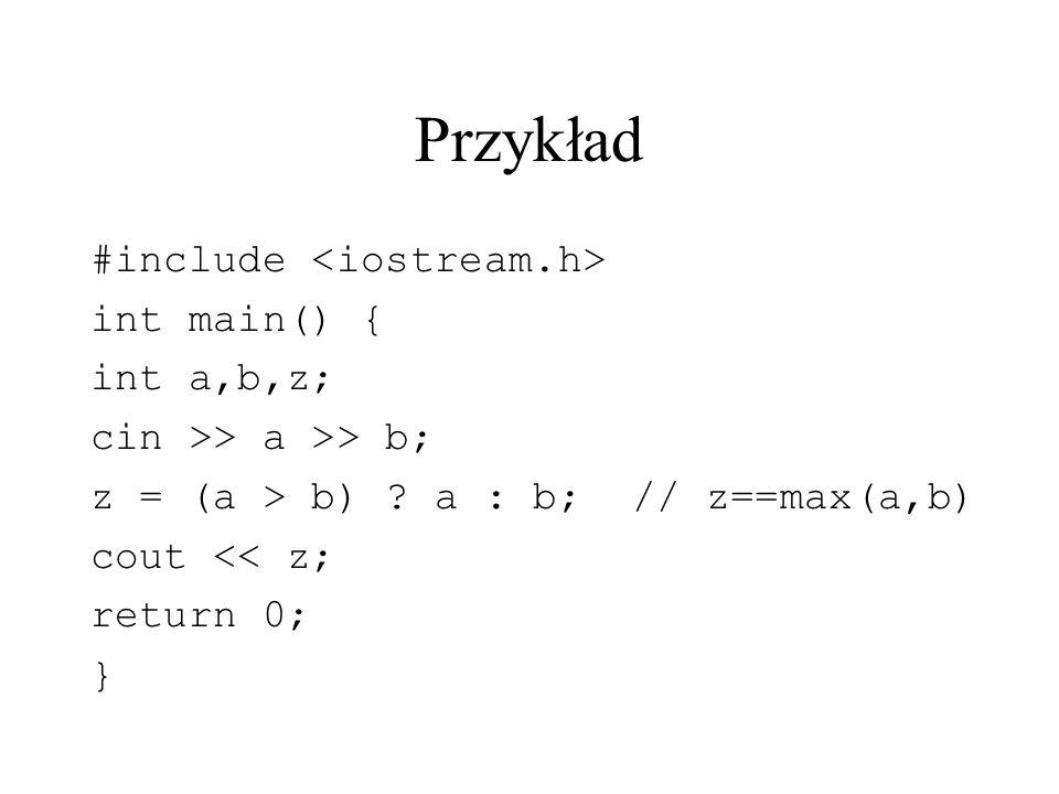 Przykład #include <iostream.h> int main() { int a,b,z;