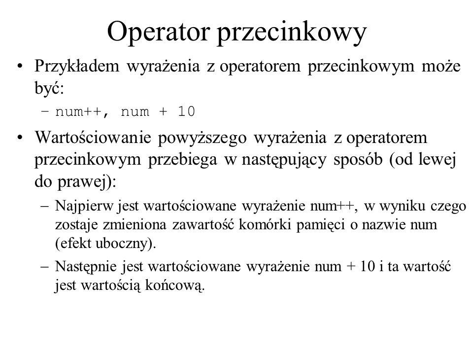 Operator przecinkowy Przykładem wyrażenia z operatorem przecinkowym może być: num++, num + 10.