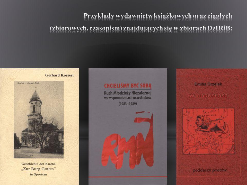 Przykłady wydawnictw książkowych oraz ciągłych (zbiorowych, czasopism) znajdujących się w zbiorach DzIRiB: