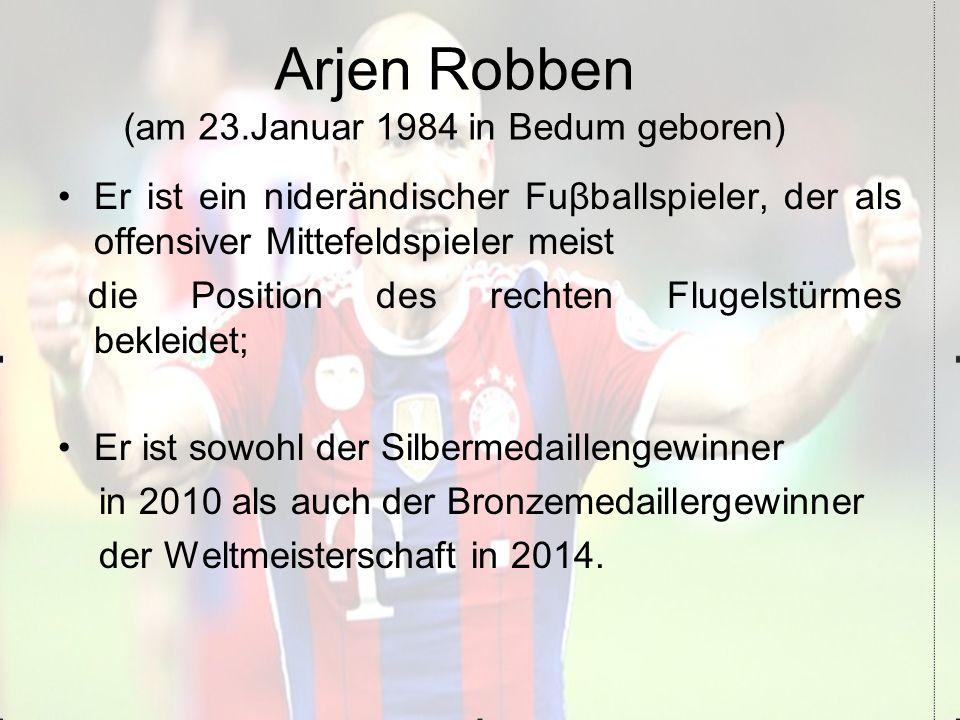Arjen Robben (am 23.Januar 1984 in Bedum geboren)
