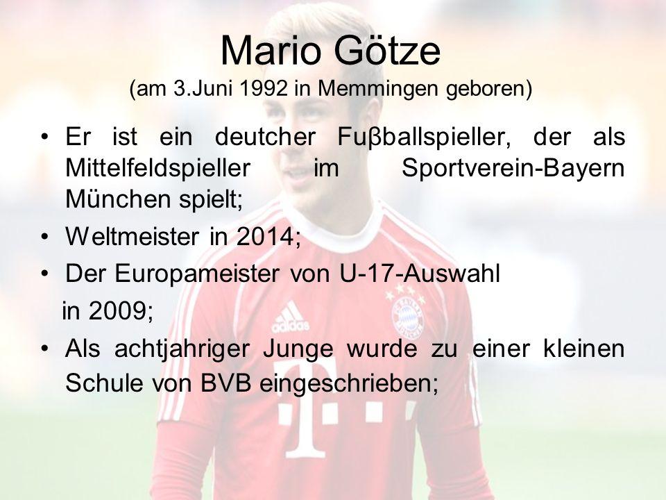Mario Götze (am 3.Juni 1992 in Memmingen geboren)