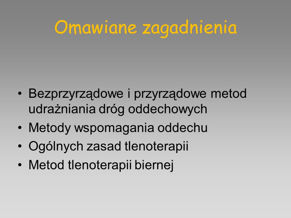 Omawiane zagadnienia Bezprzyrządowe i przyrządowe metod udrażniania dróg oddechowych. Metody wspomagania oddechu.
