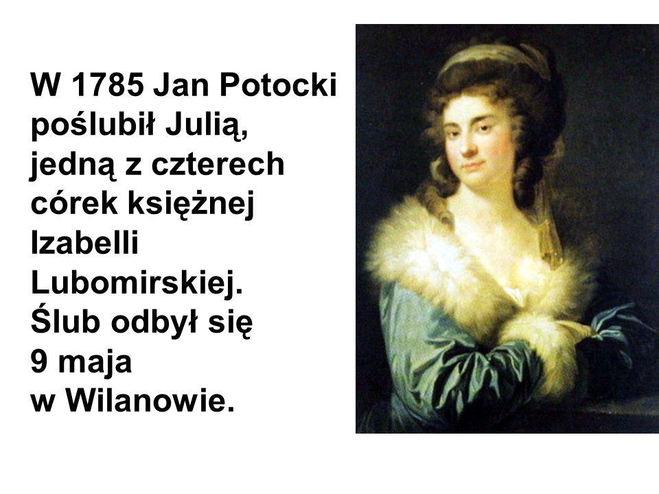 W 1785 Jan Potocki poślubił Julią, jedną z czterech córek księżnej Izabelli Lubomirskiej.