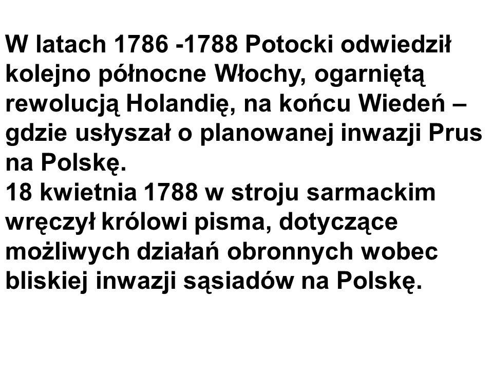 W latach 1786 -1788 Potocki odwiedził kolejno północne Włochy, ogarniętą rewolucją Holandię, na końcu Wiedeń – gdzie usłyszał o planowanej inwazji Prus na Polskę.