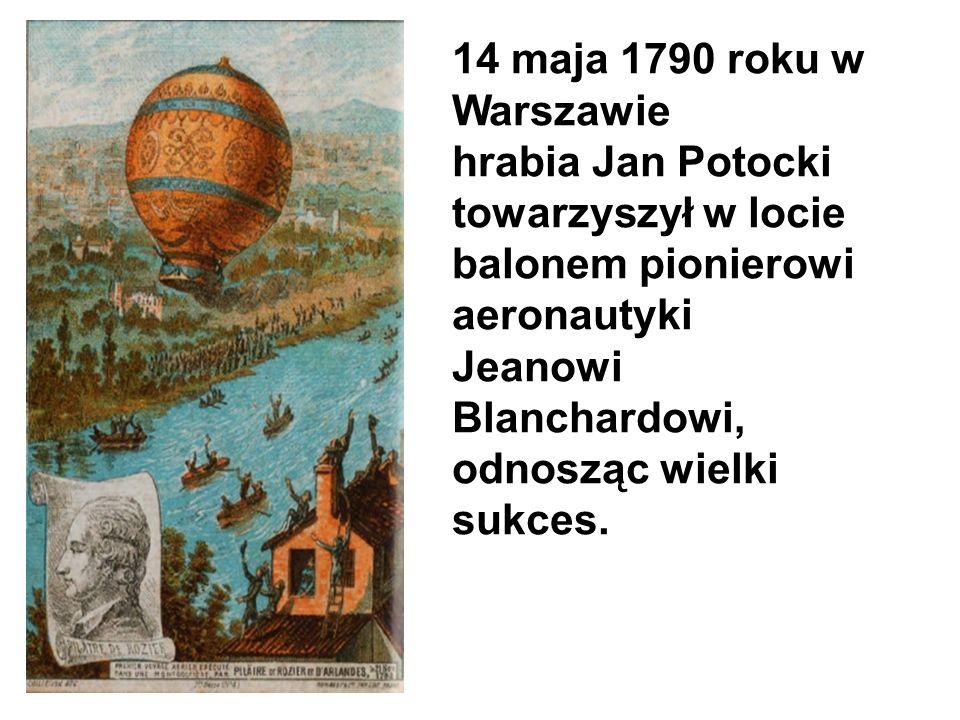 14 maja 1790 roku w Warszawie hrabia Jan Potocki. towarzyszył w locie balonem pionierowi aeronautyki.