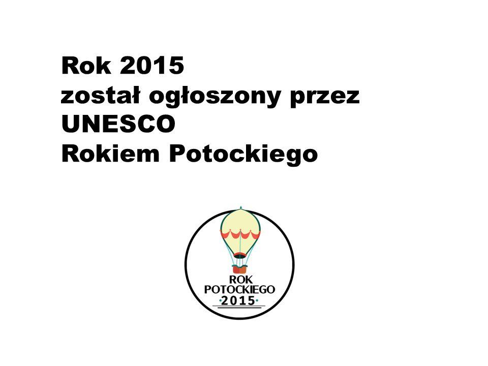 Rok 2015 został ogłoszony przez UNESCO Rokiem Potockiego
