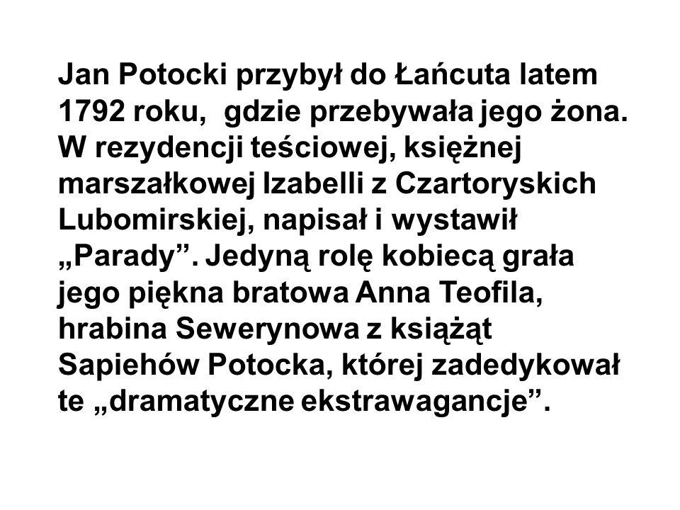 Jan Potocki przybył do Łańcuta latem 1792 roku, gdzie przebywała jego żona.