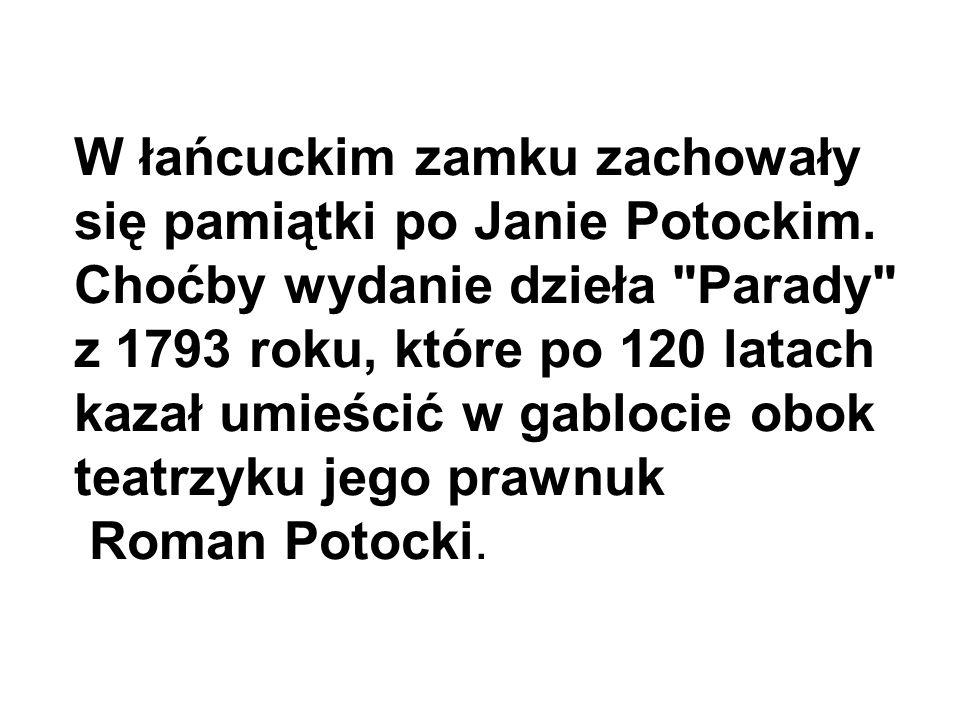 W łańcuckim zamku zachowały się pamiątki po Janie Potockim.