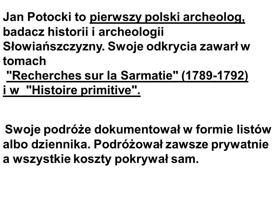 Recherches sur la Sarmatie (1789-1792) i w Histoire primitive .