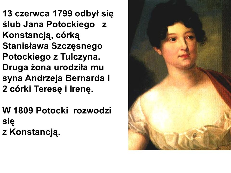 13 czerwca 1799 odbył się ślub Jana Potockiego z Konstancją, córką Stanisława Szczęsnego Potockiego z Tulczyna.