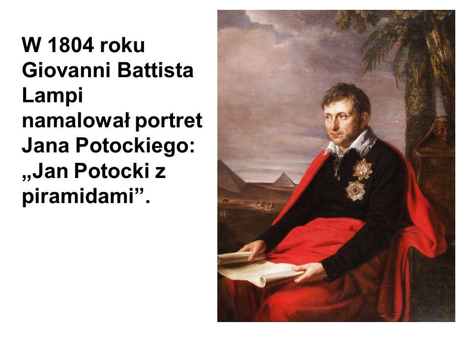 """W 1804 roku Giovanni Battista Lampi namalował portret Jana Potockiego: """"Jan Potocki z piramidami ."""