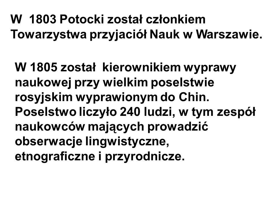 W 1803 Potocki został członkiem Towarzystwa przyjaciół Nauk w Warszawie.