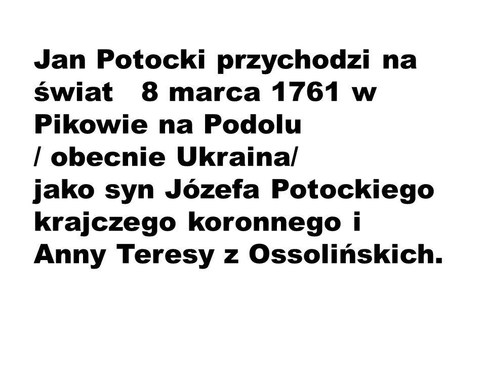 Jan Potocki przychodzi na świat 8 marca 1761 w Pikowie na Podolu