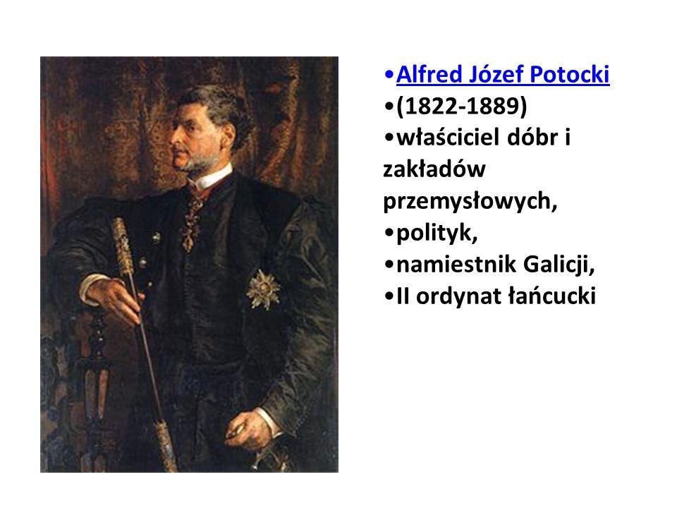 Alfred Józef Potocki (1822-1889) właściciel dóbr i zakładów przemysłowych, polityk, namiestnik Galicji,