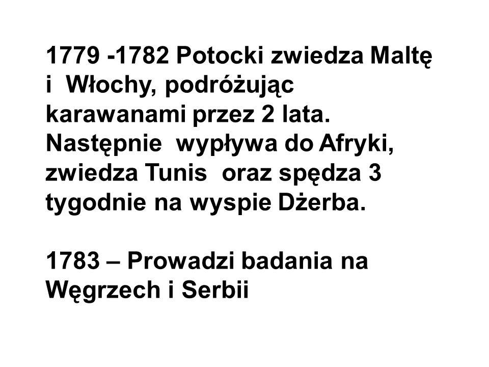 1779 -1782 Potocki zwiedza Maltę i Włochy, podróżując karawanami przez 2 lata.