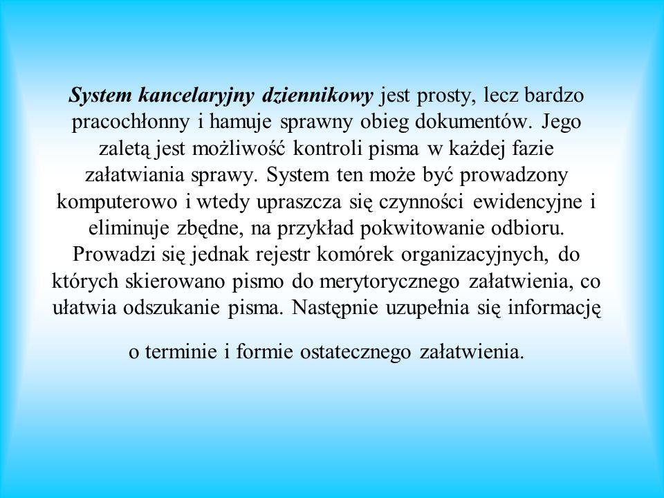 System kancelaryjny dziennikowy jest prosty, lecz bardzo pracochłonny i hamuje sprawny obieg dokumentów.