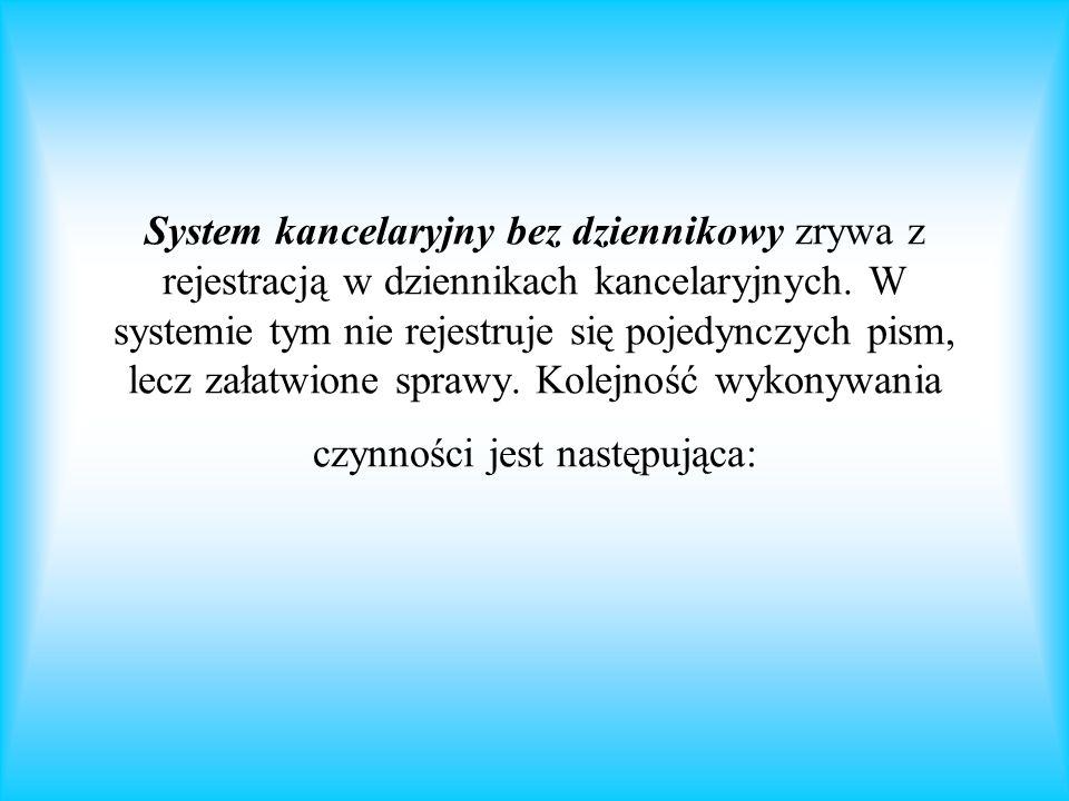 System kancelaryjny bez dziennikowy zrywa z rejestracją w dziennikach kancelaryjnych.