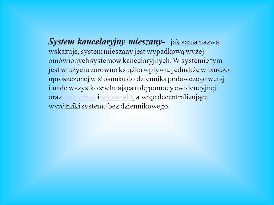 System kancelaryjny mieszany- jak sama nazwa wskazuje, system mieszany jest wypadkową wyżej omówionych systemów kancelaryjnych.