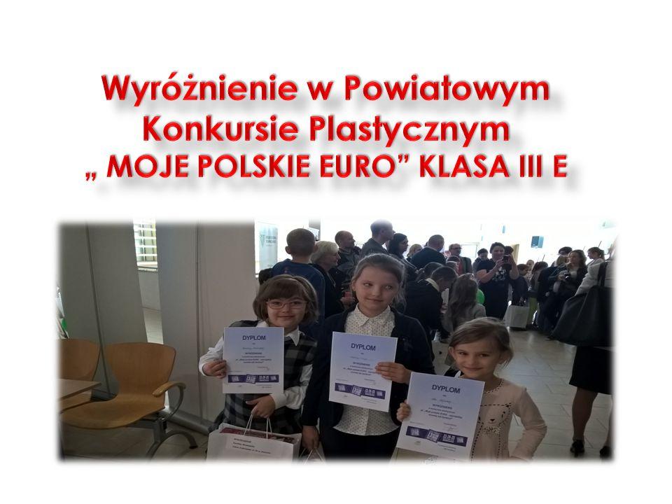 """Wyróżnienie w Powiatowym Konkursie Plastycznym """" MOJE POLSKIE EURO KLASA III E"""