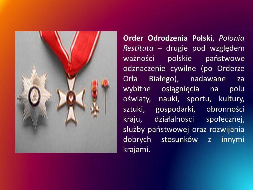 Order Odrodzenia Polski, Polonia Restituta – drugie pod względem ważności polskie państwowe odznaczenie cywilne (po Orderze Orła Białego), nadawane za wybitne osiągnięcia na polu oświaty, nauki, sportu, kultury, sztuki, gospodarki, obronności kraju, działalności społecznej, służby państwowej oraz rozwijania dobrych stosunków z innymi krajami.