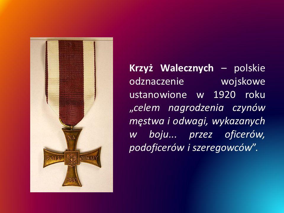 """Krzyż Walecznych – polskie odznaczenie wojskowe ustanowione w 1920 roku """"celem nagrodzenia czynów męstwa i odwagi, wykazanych w boju..."""