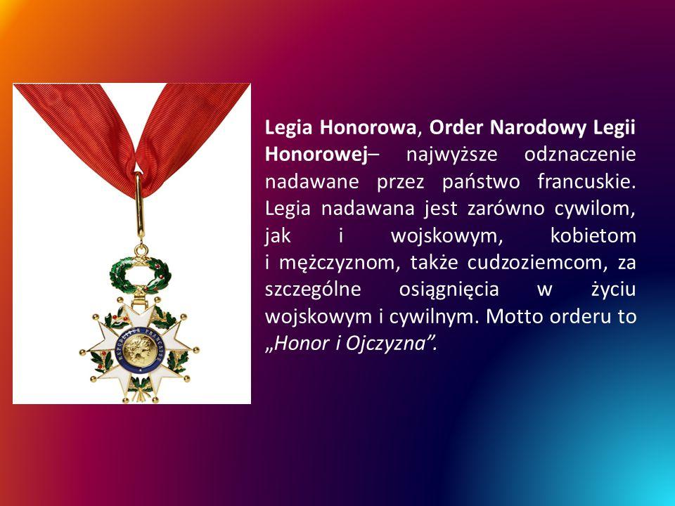 Legia Honorowa, Order Narodowy Legii Honorowej– najwyższe odznaczenie nadawane przez państwo francuskie.