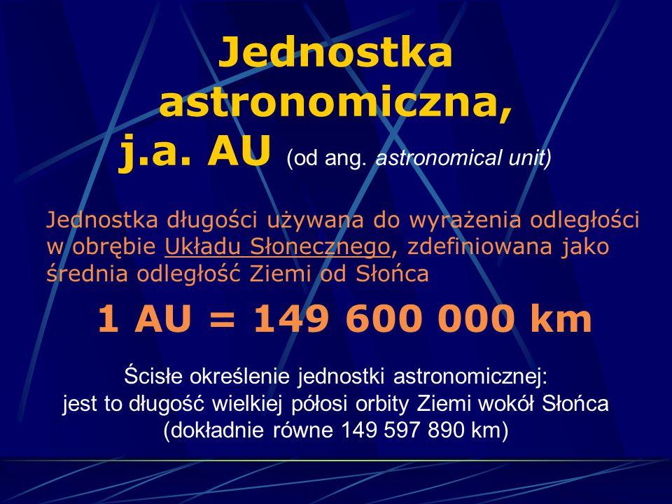 Jednostka astronomiczna, j.a. AU (od ang. astronomical unit)
