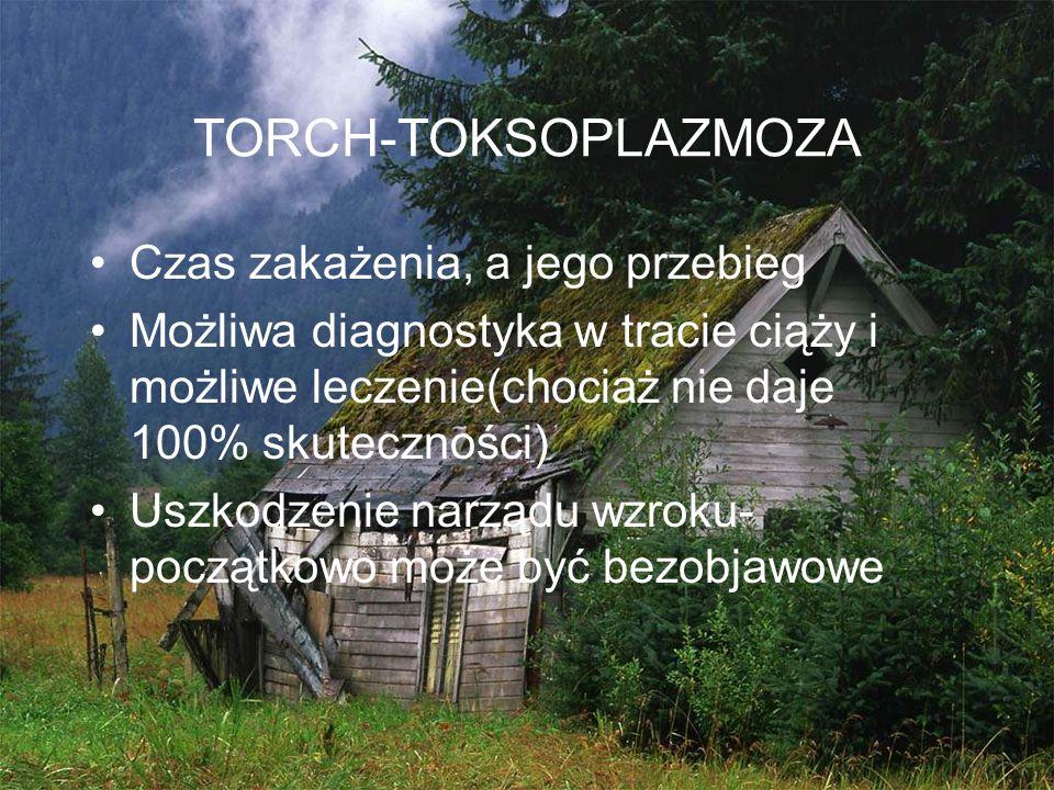 TORCH-TOKSOPLAZMOZA Czas zakażenia, a jego przebieg