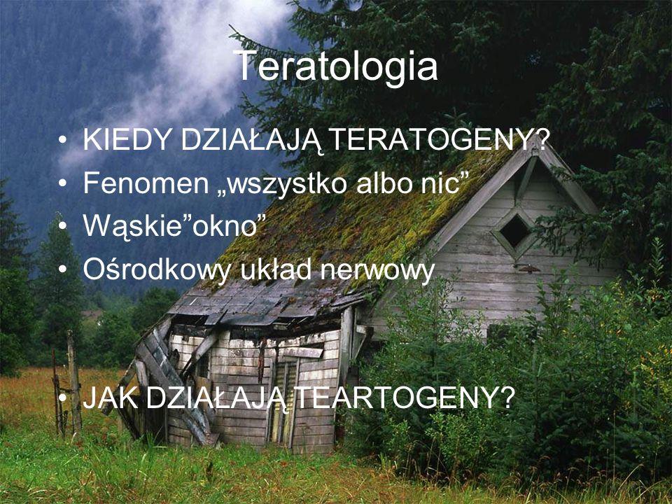"""Teratologia KIEDY DZIAŁAJĄ TERATOGENY Fenomen """"wszystko albo nic"""