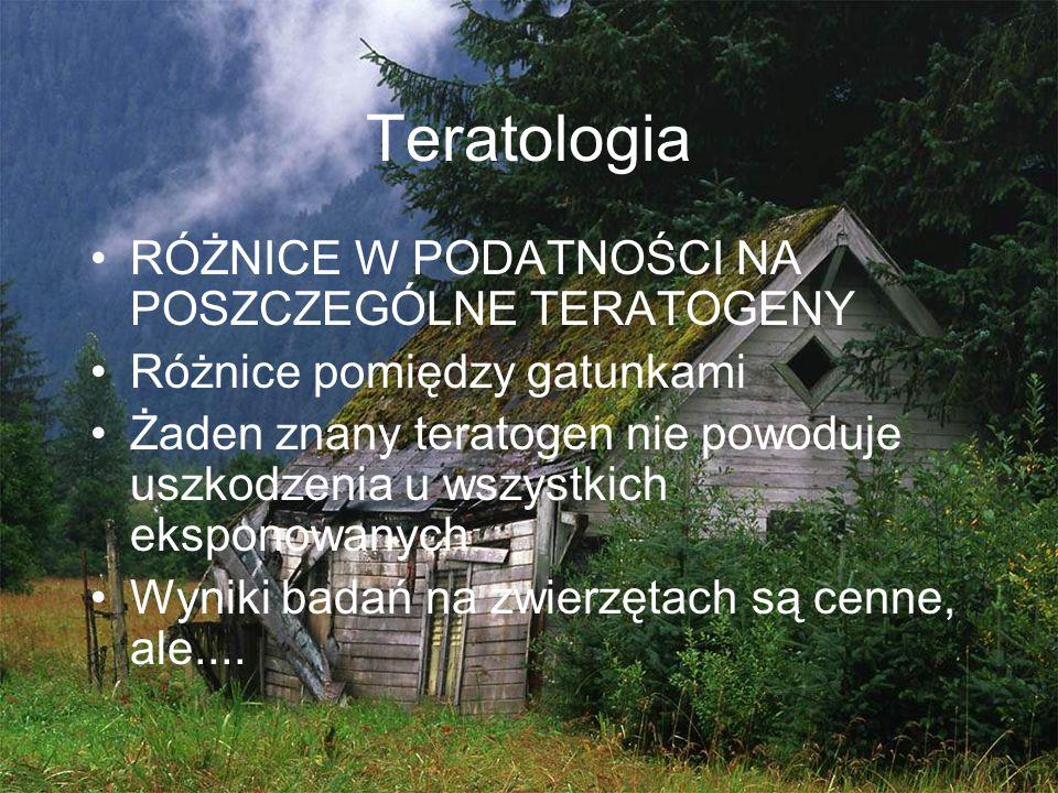 Teratologia RÓŻNICE W PODATNOŚCI NA POSZCZEGÓLNE TERATOGENY