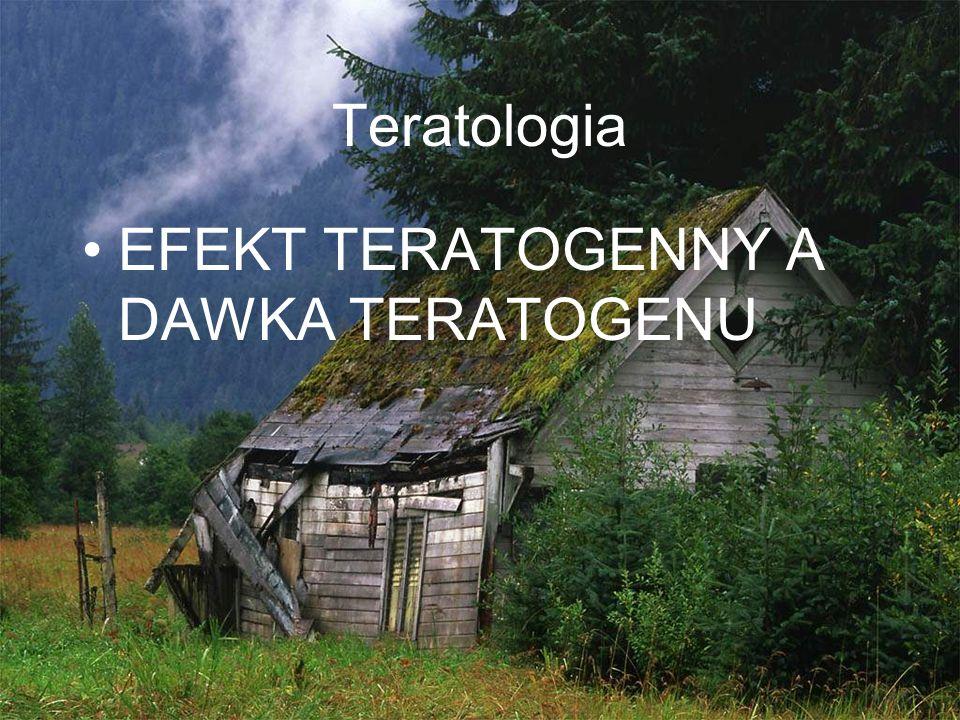 Teratologia EFEKT TERATOGENNY A DAWKA TERATOGENU