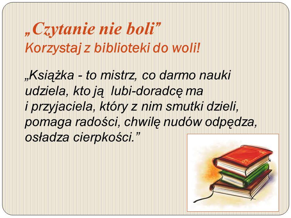 """""""Czytanie nie boli Korzystaj z biblioteki do woli!"""
