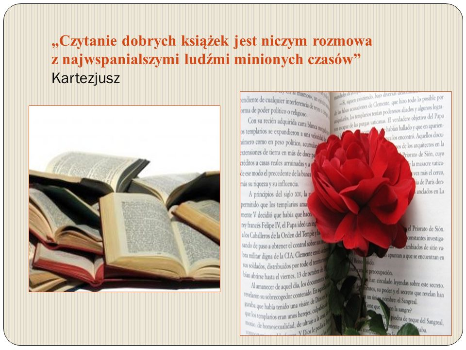 """""""Czytanie dobrych książek jest niczym rozmowa z najwspanialszymi ludźmi minionych czasów Kartezjusz"""