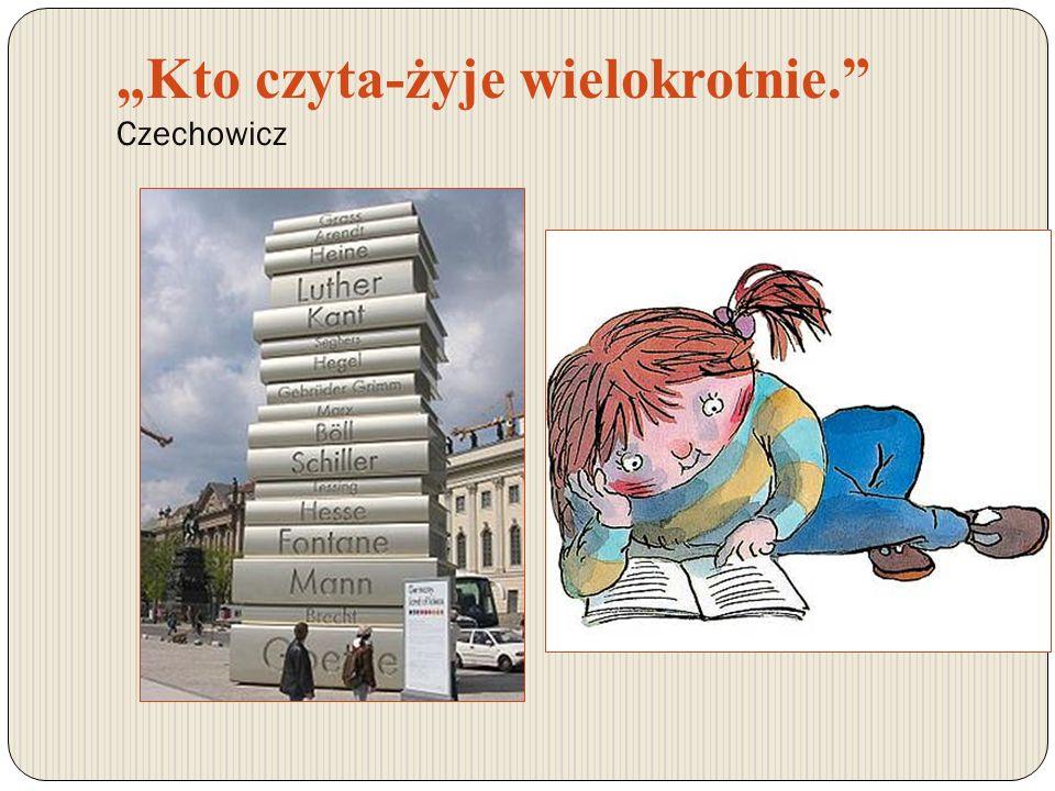 """""""Kto czyta-żyje wielokrotnie. Czechowicz"""