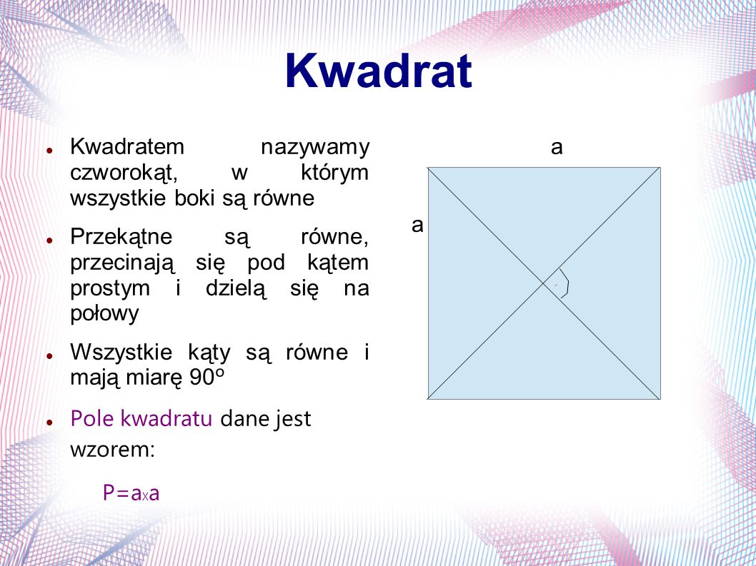 Kwadrat Kwadratem nazywamy czworokąt, w którym wszystkie boki są równe