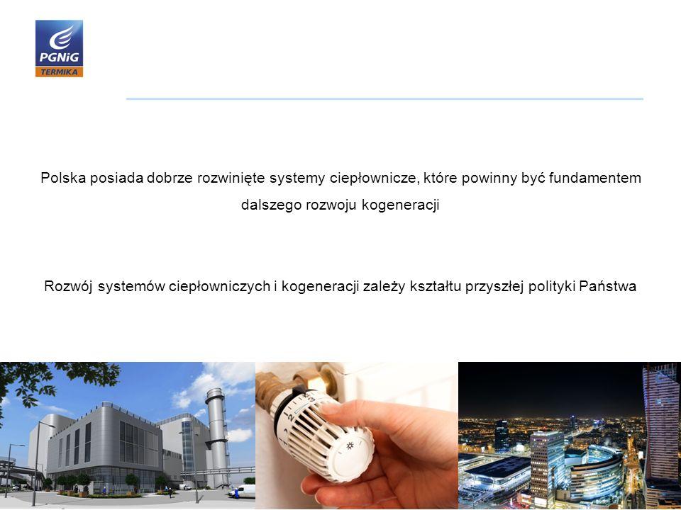 Polska posiada dobrze rozwinięte systemy ciepłownicze, które powinny być fundamentem dalszego rozwoju kogeneracji Rozwój systemów ciepłowniczych i kogeneracji zależy kształtu przyszłej polityki Państwa