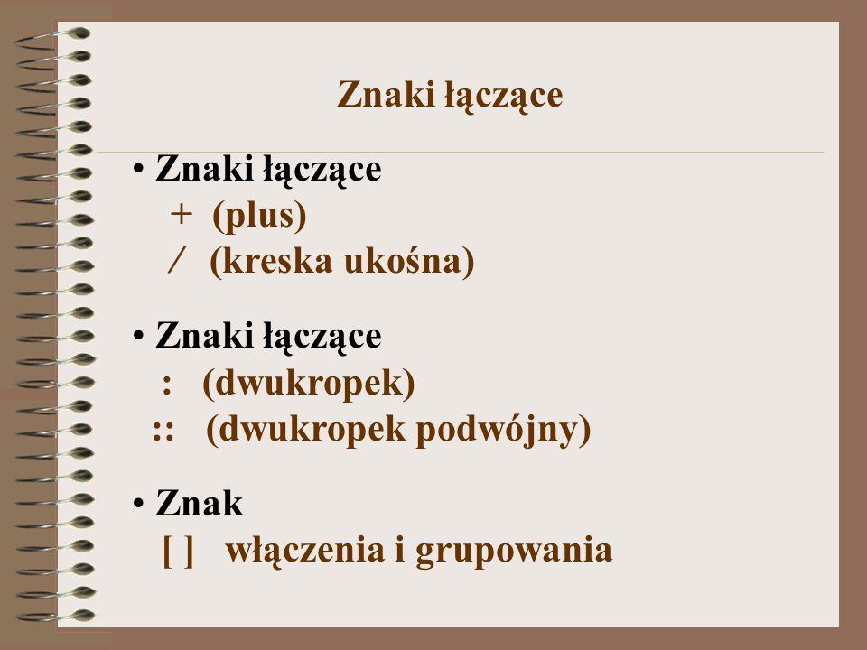 Znaki łączące Znaki łączące. + (plus) / (kreska ukośna) : (dwukropek) :: (dwukropek podwójny)