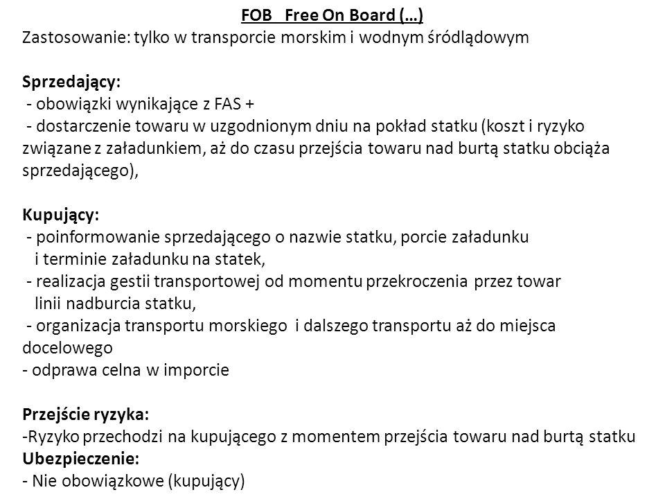FOB Free On Board (…) Zastosowanie: tylko w transporcie morskim i wodnym śródlądowym. Sprzedający: