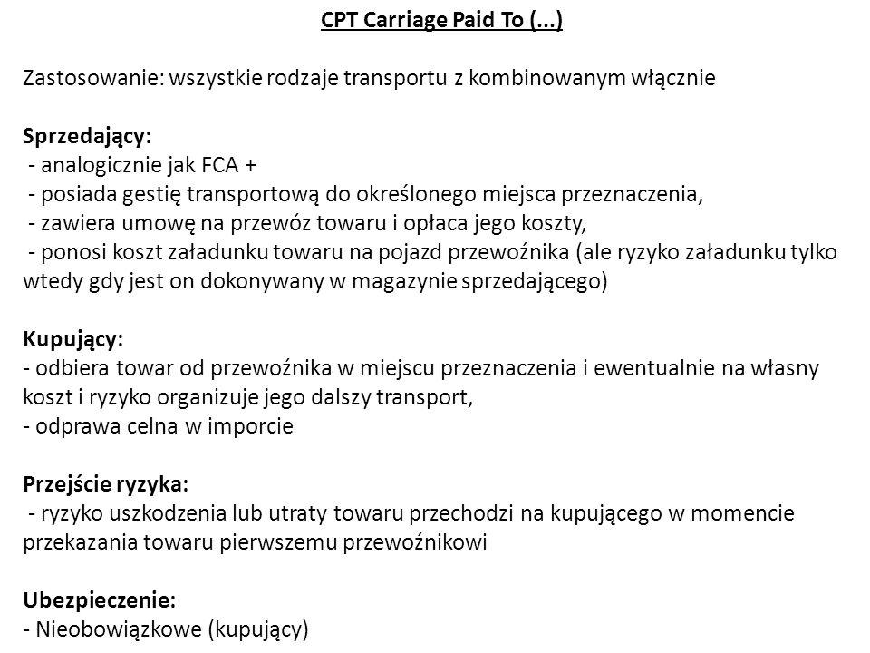 CPT Carriage Paid To (...) Zastosowanie: wszystkie rodzaje transportu z kombinowanym włącznie. Sprzedający: