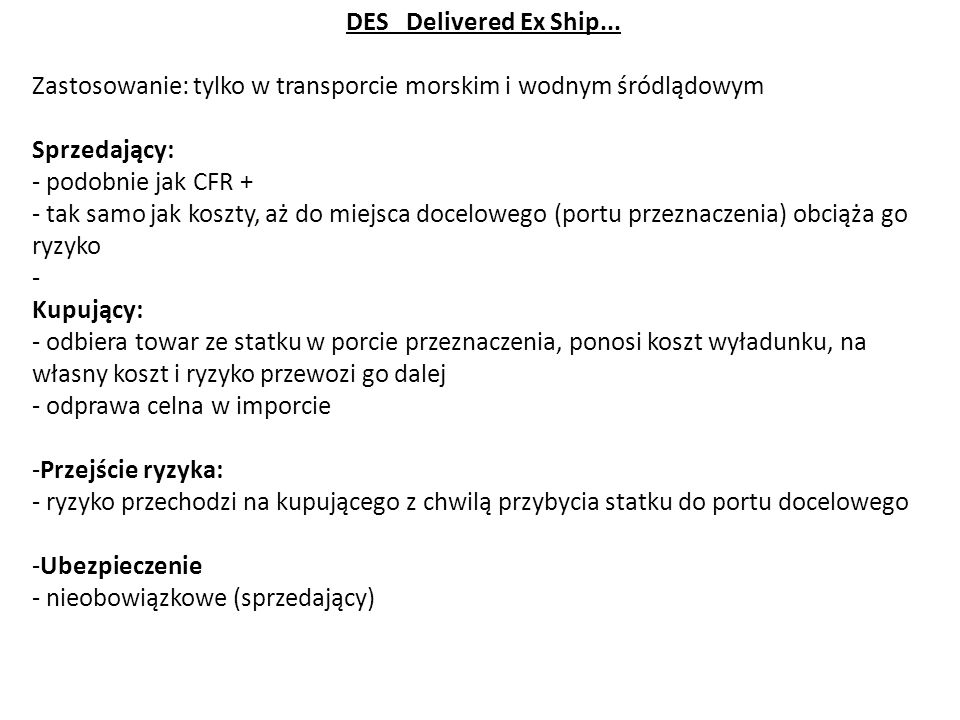 DES Delivered Ex Ship... Zastosowanie: tylko w transporcie morskim i wodnym śródlądowym. Sprzedający: