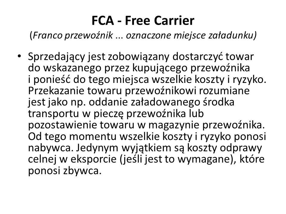 FCA - Free Carrier (Franco przewoźnik ... oznaczone miejsce załadunku)