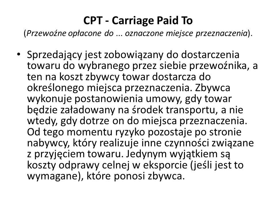 CPT - Carriage Paid To (Przewoźne opłacone do