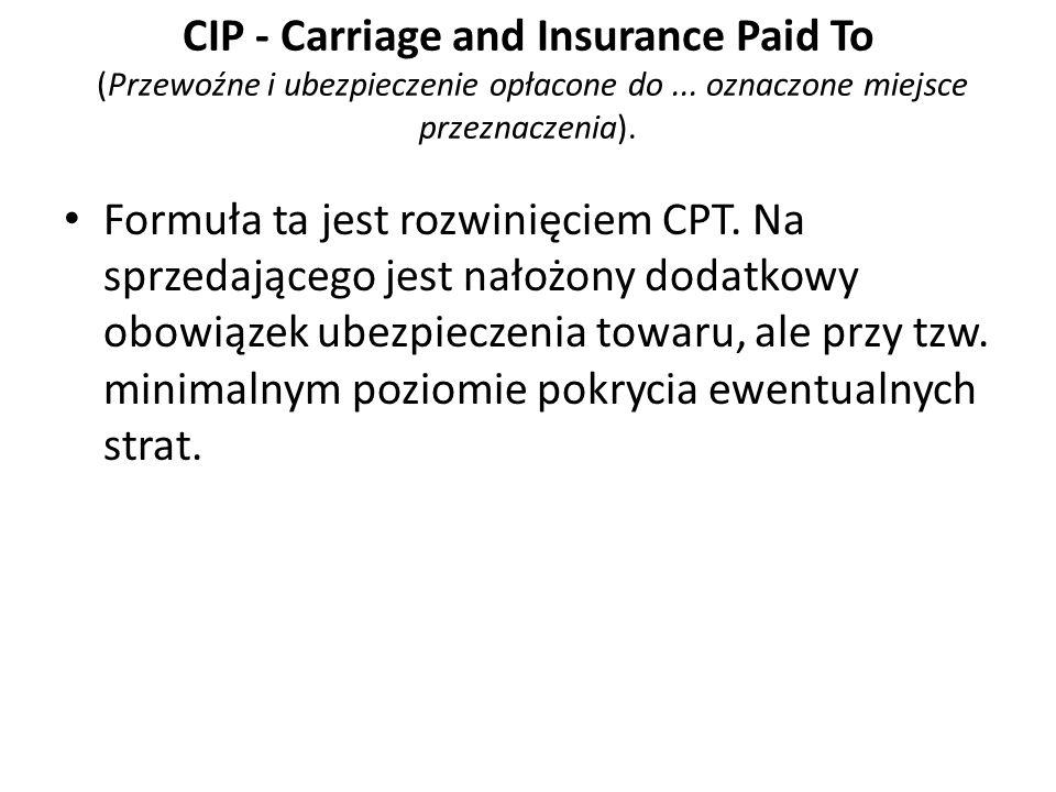 CIP - Carriage and Insurance Paid To (Przewoźne i ubezpieczenie opłacone do ... oznaczone miejsce przeznaczenia).