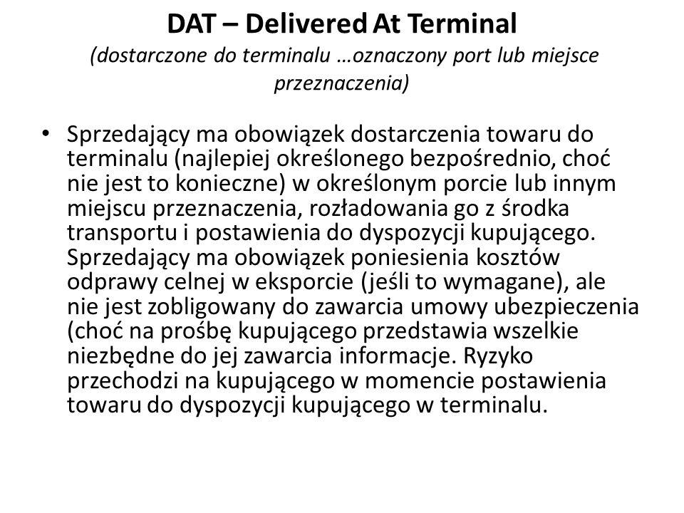 DAT – Delivered At Terminal (dostarczone do terminalu …oznaczony port lub miejsce przeznaczenia)