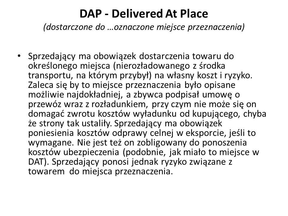 DAP - Delivered At Place (dostarczone do …oznaczone miejsce przeznaczenia)