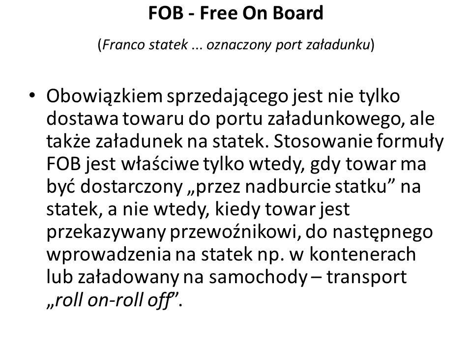 FOB - Free On Board (Franco statek ... oznaczony port załadunku)