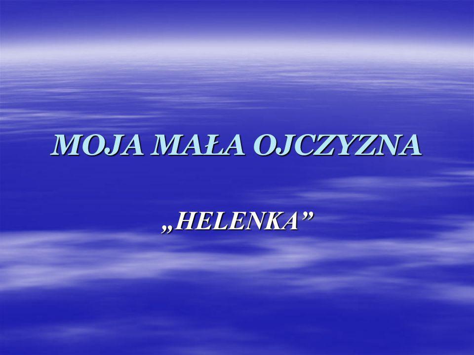 """MOJA MAŁA OJCZYZNA """"HELENKA"""