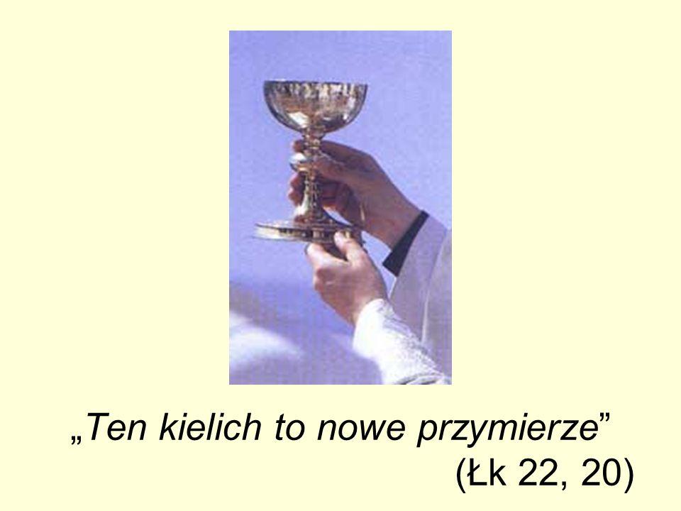 """""""Ten kielich to nowe przymierze (Łk 22, 20)"""
